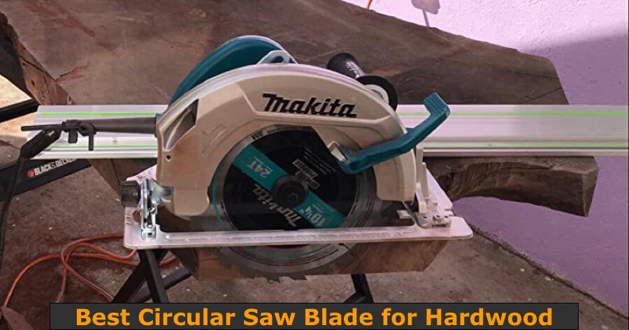 Makita circular saw blade to cut and rip the thick hardwood.