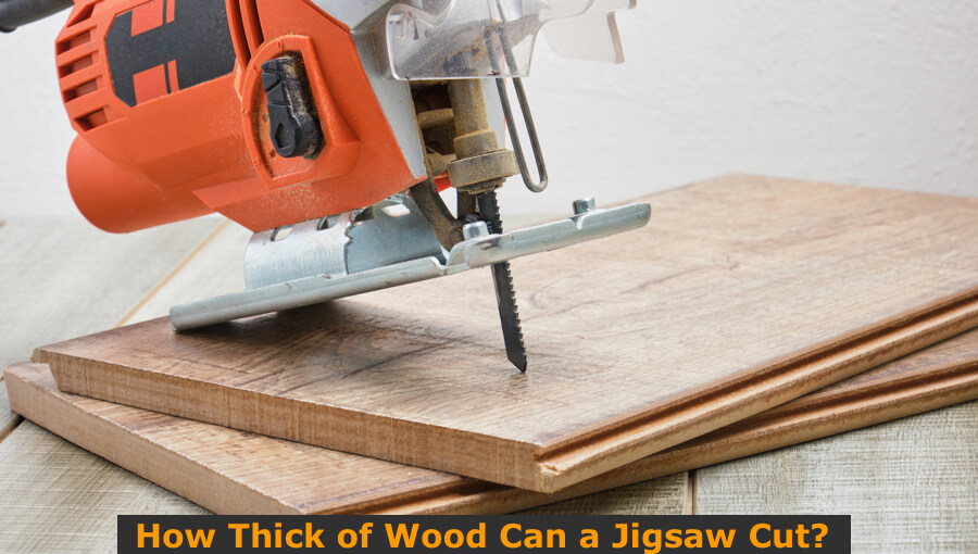 Wood thickness that jigsaw can cut through.